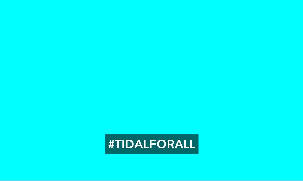 #Tidal4all